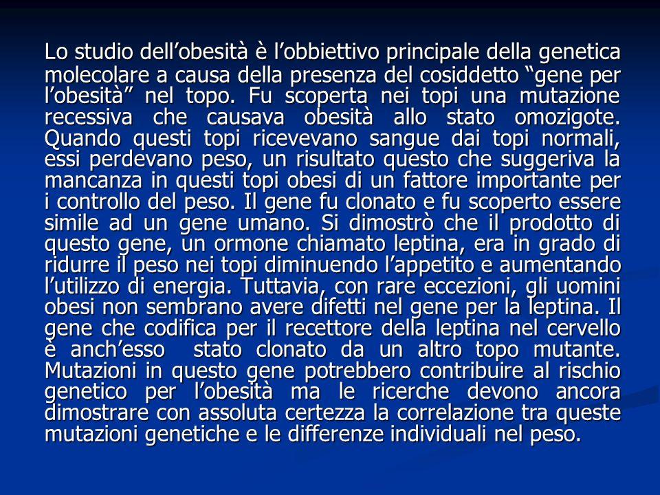 Lo studio dellobesità è lobbiettivo principale della genetica molecolare a causa della presenza del cosiddetto gene per lobesità nel topo. Fu scoperta