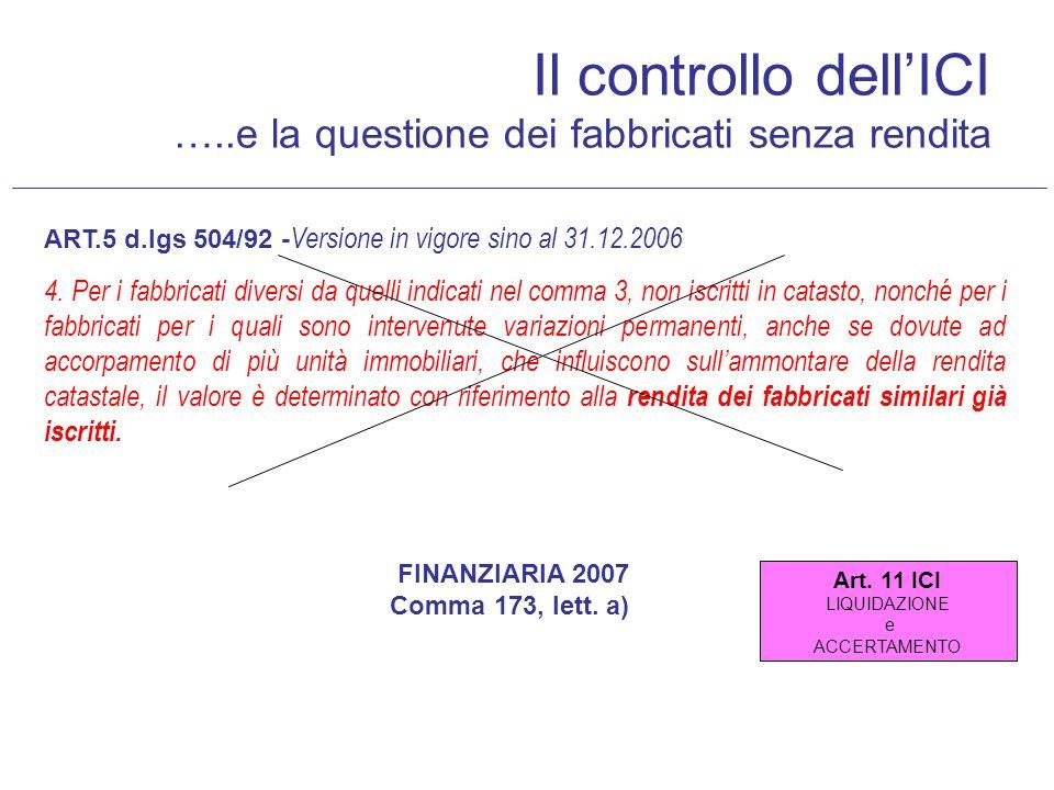 Il controllo dellICI …..e la questione dei fabbricati senza rendita ART.5 d.lgs 504/92 - Versione in vigore sino al 31.12.2006 4. Per i fabbricati div