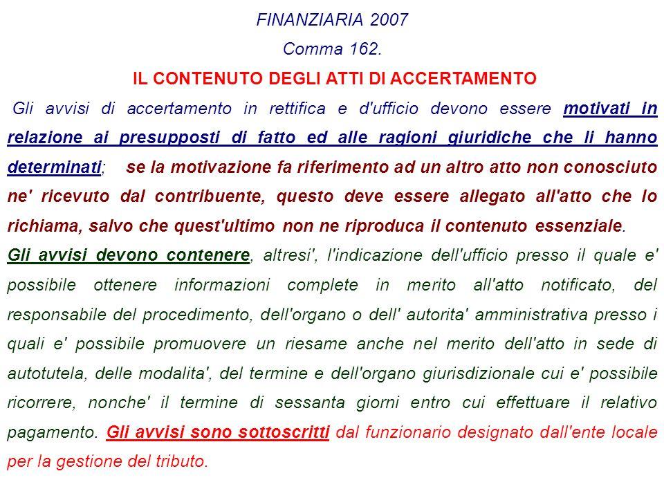 FINANZIARIA 2007 Comma 162. IL CONTENUTO DEGLI ATTI DI ACCERTAMENTO Gli avvisi di accertamento in rettifica e d'ufficio devono essere motivati in rela