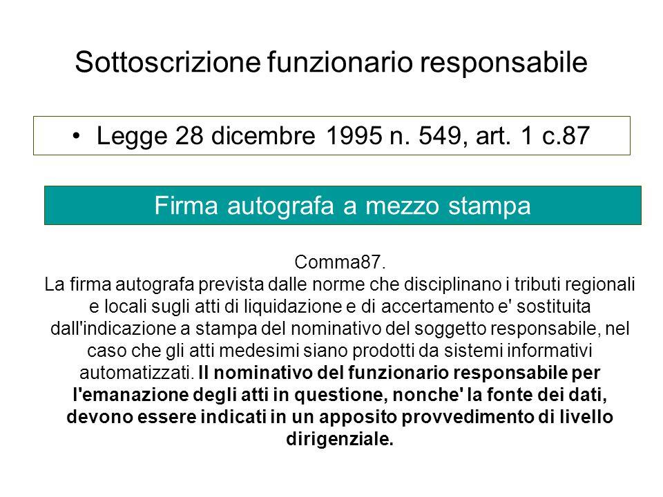 Sottoscrizione funzionario responsabile Legge 28 dicembre 1995 n. 549, art. 1 c.87 Firma autografa a mezzo stampa Comma87. La firma autografa prevista
