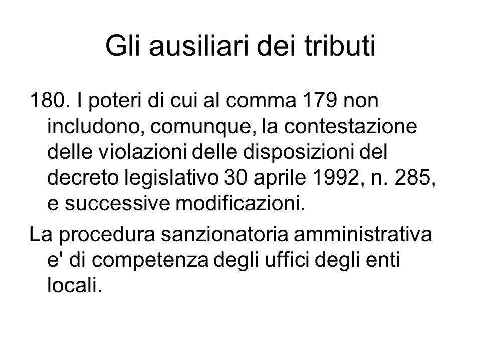 Gli ausiliari dei tributi 180. I poteri di cui al comma 179 non includono, comunque, la contestazione delle violazioni delle disposizioni del decreto