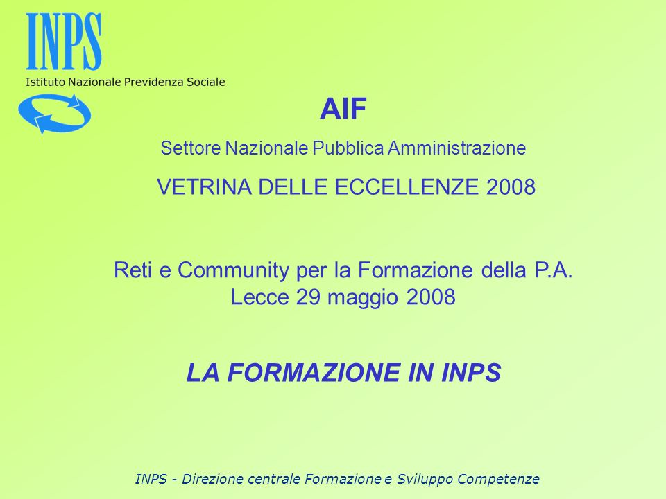 INPS - Direzione centrale Formazione e Sviluppo Competenze AIF Settore Nazionale Pubblica Amministrazione VETRINA DELLE ECCELLENZE 2008 Reti e Communi