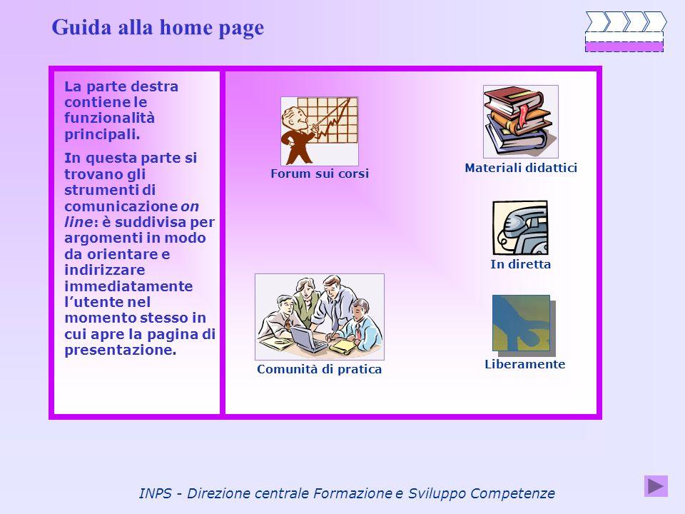 INPS - Direzione centrale Formazione e Sviluppo Competenze Guida alla home page La parte destra contiene le funzionalità principali. In questa parte s