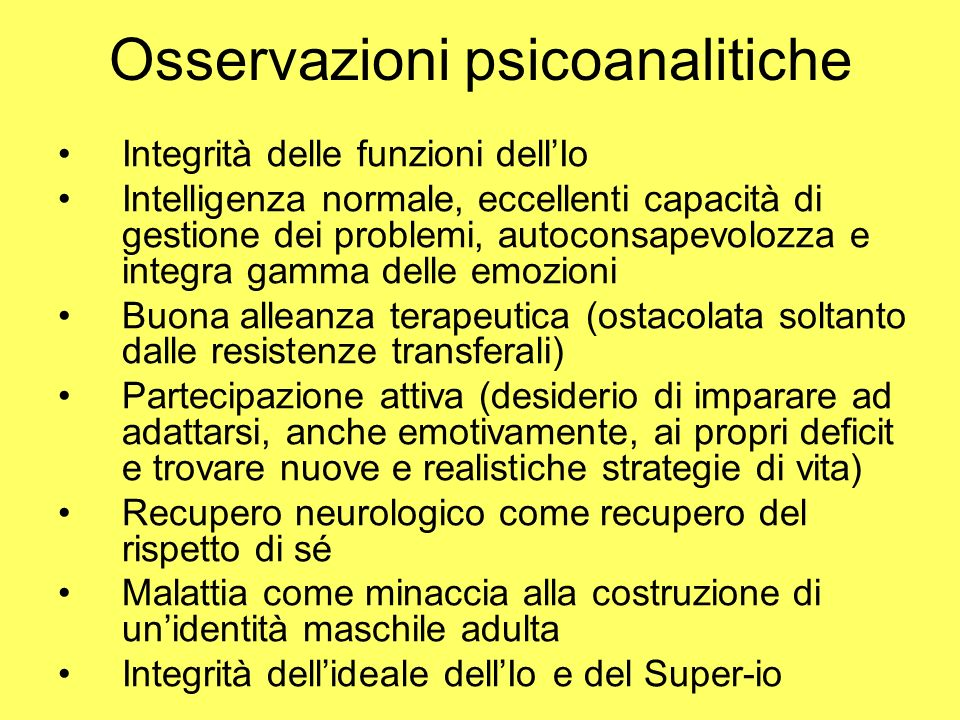 Osservazioni psicoanalitiche Integrità delle funzioni dellIo Intelligenza normale, eccellenti capacità di gestione dei problemi, autoconsapevolozza e