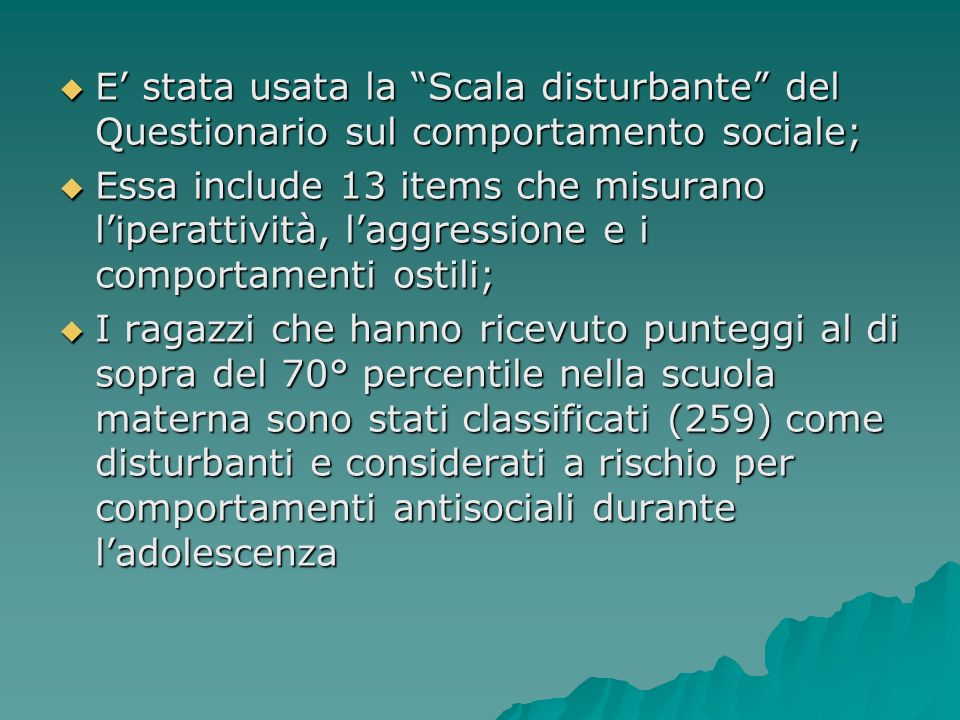 E stata usata la Scala disturbante del Questionario sul comportamento sociale; E stata usata la Scala disturbante del Questionario sul comportamento s