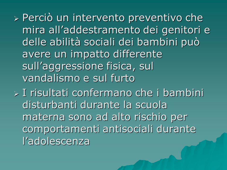Perciò un intervento preventivo che mira alladdestramento dei genitori e delle abilità sociali dei bambini può avere un impatto differente sullaggress