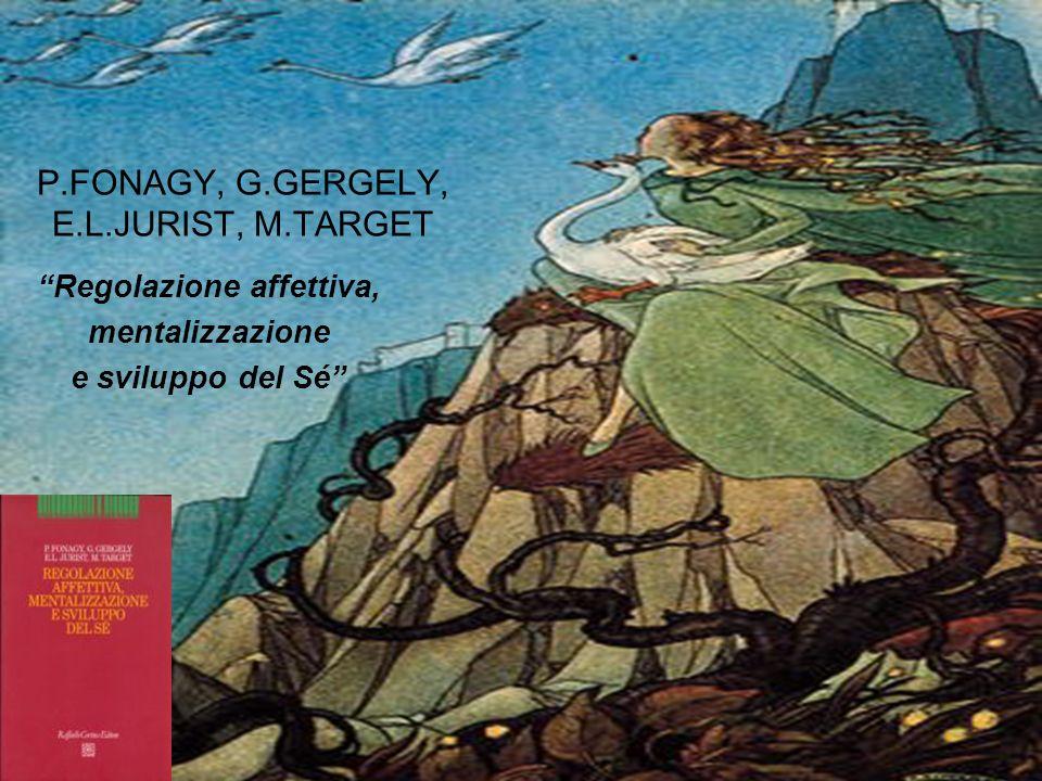 P.FONAGY, G.GERGELY, E.L.JURIST, M.TARGET Regolazione affettiva, mentalizzazione e sviluppo del Sé