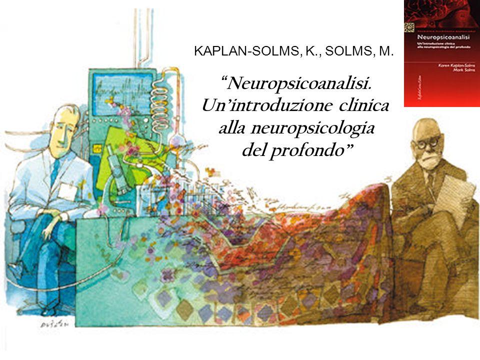 KAPLAN-SOLMS, K., SOLMS, M. Neuropsicoanalisi. Unintroduzione clinica alla neuropsicologia del profondo