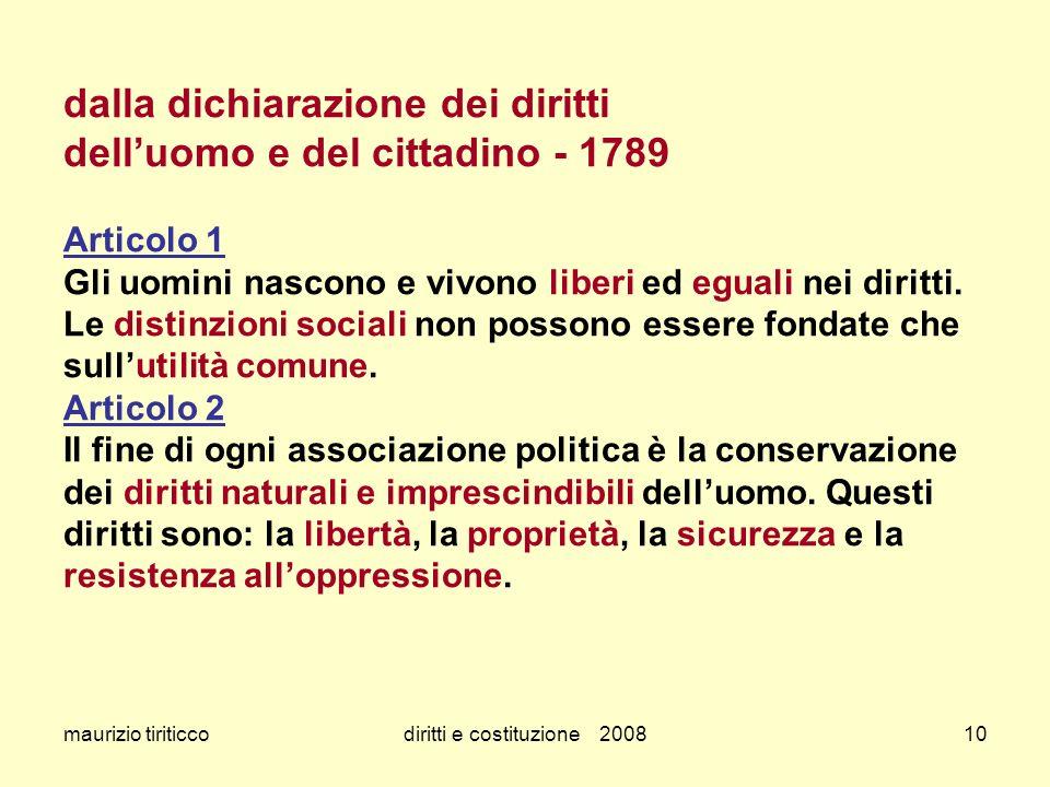 maurizio tiriticcodiritti e costituzione 200810 dalla dichiarazione dei diritti delluomo e del cittadino - 1789 Articolo 1 Gli uomini nascono e vivono