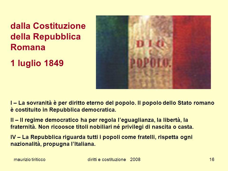 maurizio tiriticcodiritti e costituzione 200816 dalla Costituzione della Repubblica Romana 1 luglio 1849 I – La sovranità è per diritto eterno del pop