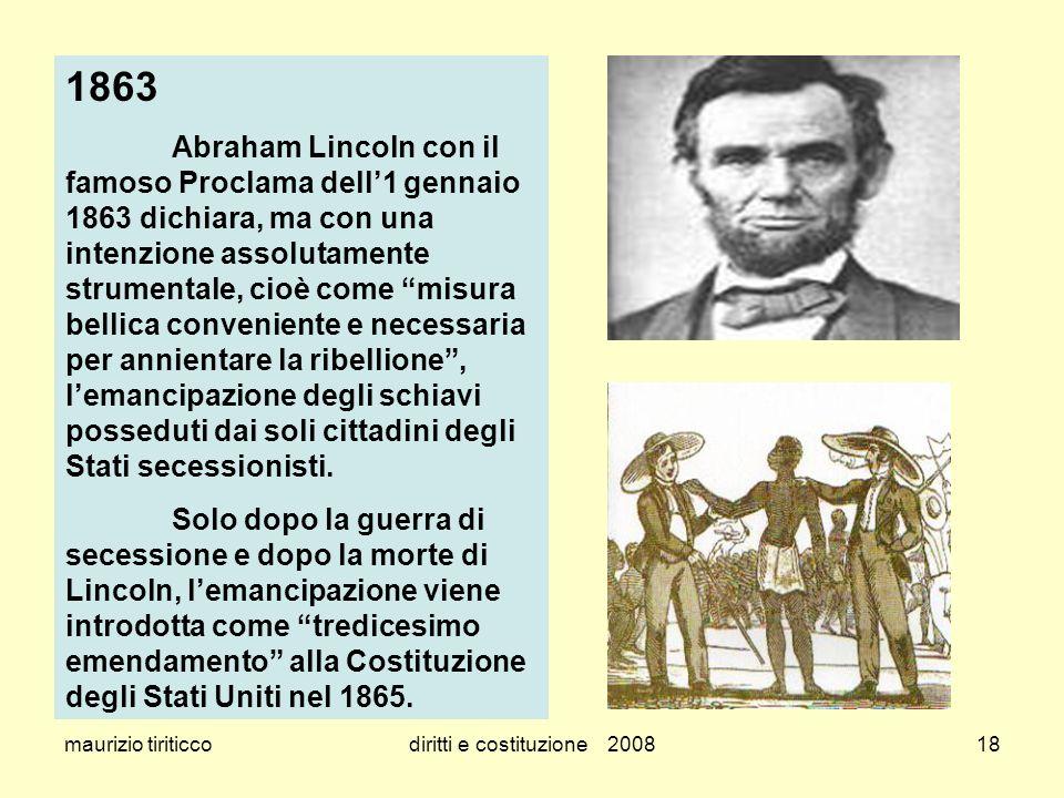 maurizio tiriticcodiritti e costituzione 200818 1863 Abraham Lincoln con il famoso Proclama dell1 gennaio 1863 dichiara, ma con una intenzione assolut
