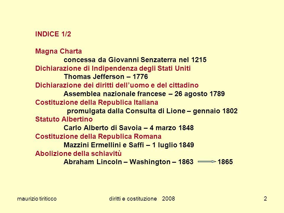 maurizio tiriticcodiritti e costituzione 20082 INDICE 1/2 Magna Charta concessa da Giovanni Senzaterra nel 1215 Dichiarazione di Indipendenza degli St