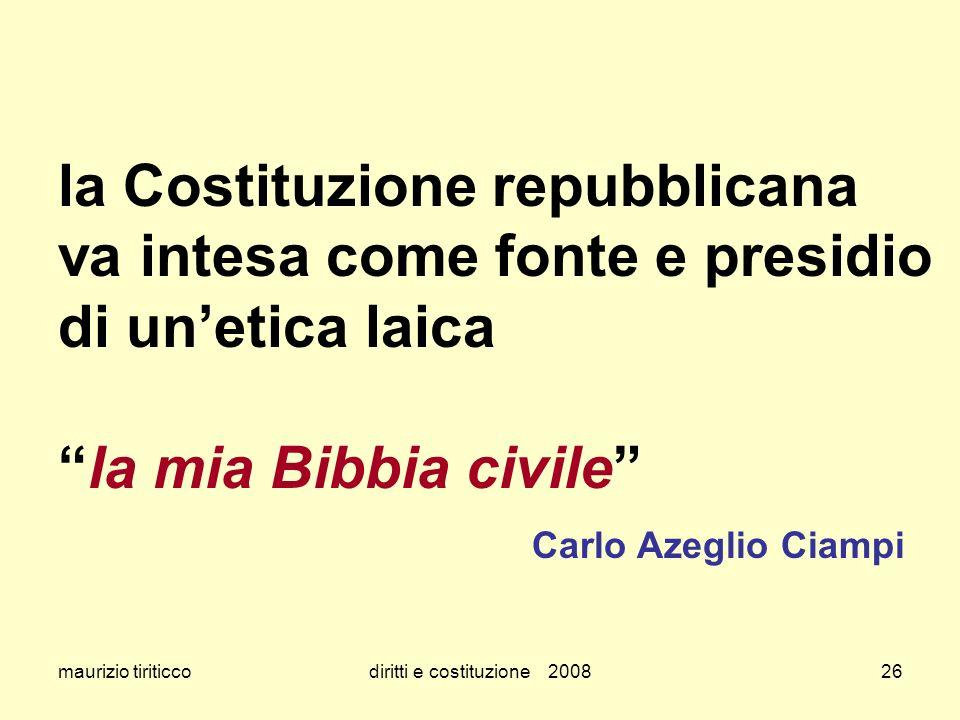maurizio tiriticcodiritti e costituzione 200826 la Costituzione repubblicana va intesa come fonte e presidio di unetica laicala mia Bibbia civile Carl