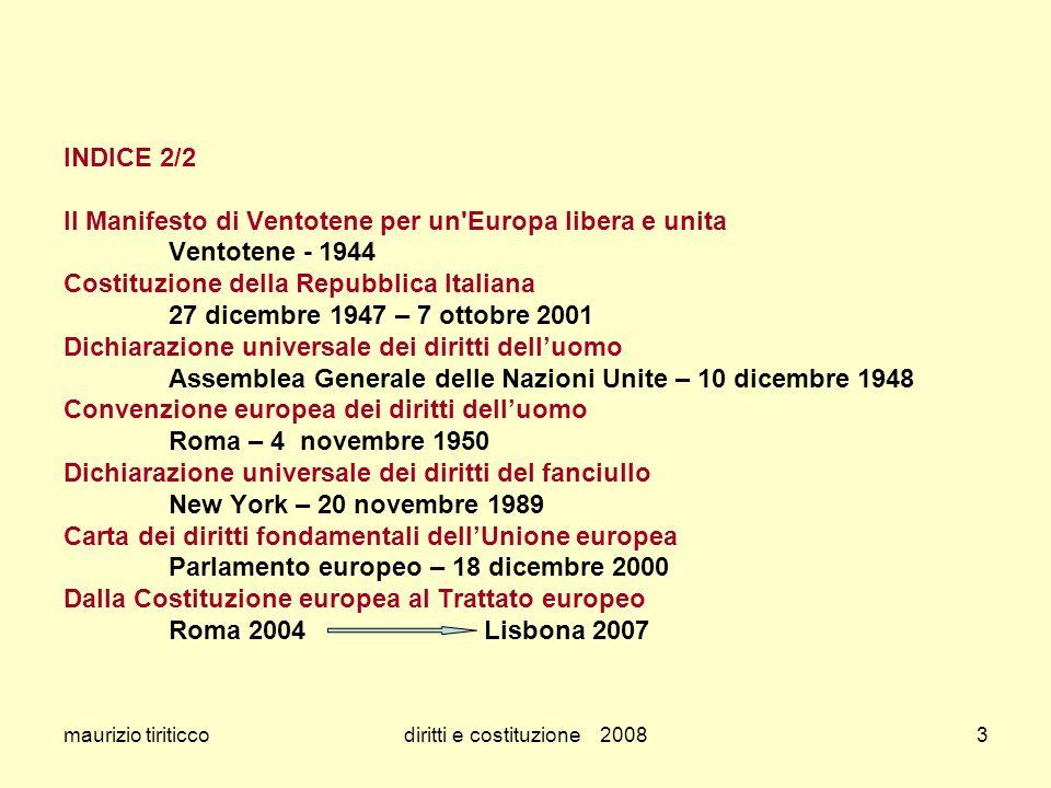 maurizio tiriticcodiritti e costituzione 20083 INDICE 2/2 Il Manifesto di Ventotene per un'Europa libera e unita Ventotene - 1944 Costituzione della R