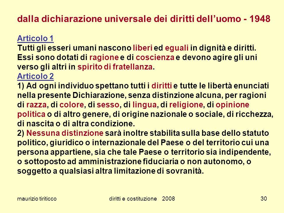 maurizio tiriticcodiritti e costituzione 200830 dalla dichiarazione universale dei diritti delluomo - 1948 Articolo 1 Tutti gli esseri umani nascono l