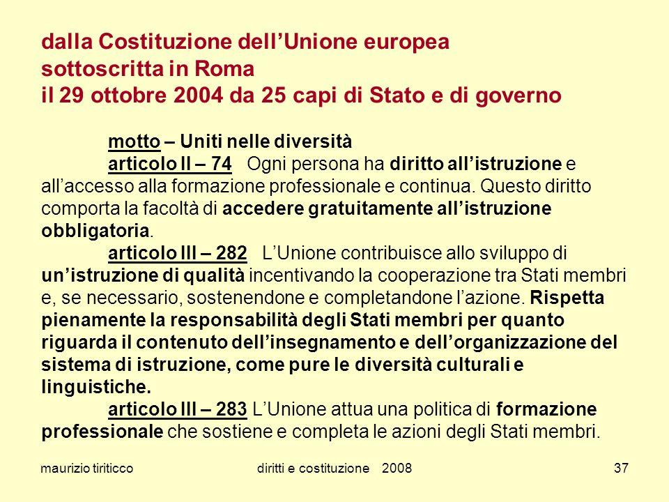 maurizio tiriticcodiritti e costituzione 200837 dalla Costituzione dellUnione europea sottoscritta in Roma il 29 ottobre 2004 da 25 capi di Stato e di