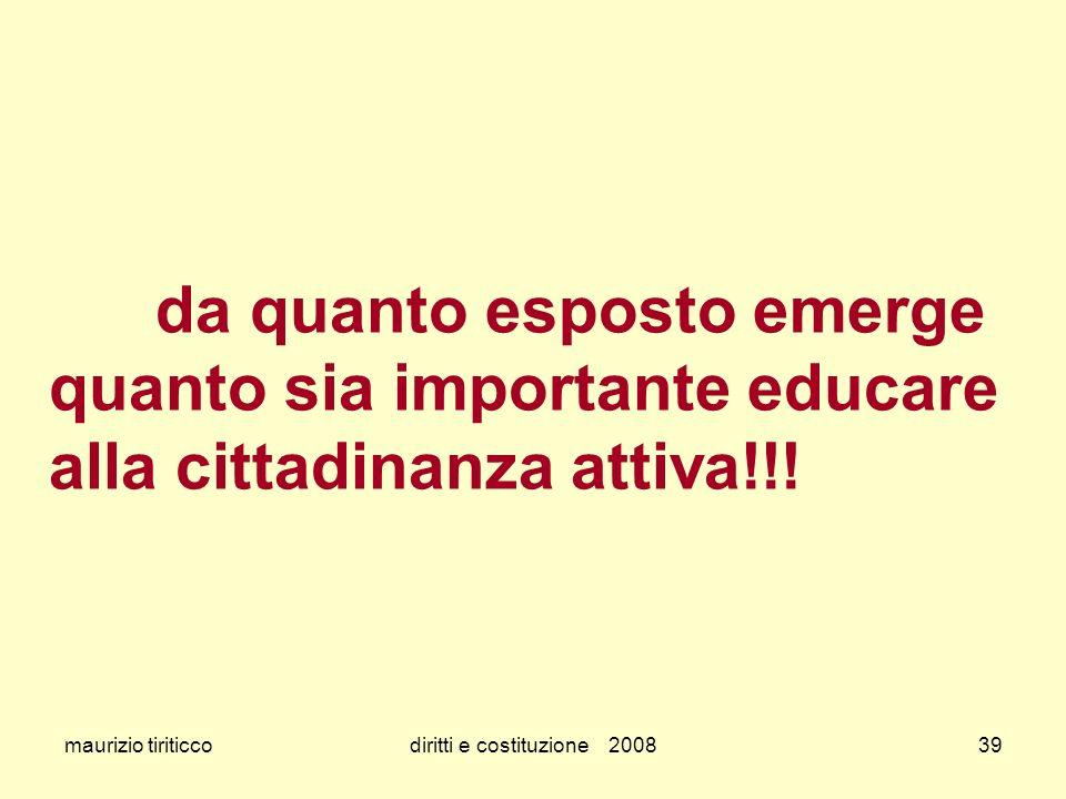 maurizio tiriticcodiritti e costituzione 200839 da quanto esposto emerge quanto sia importante educare alla cittadinanza attiva!!!