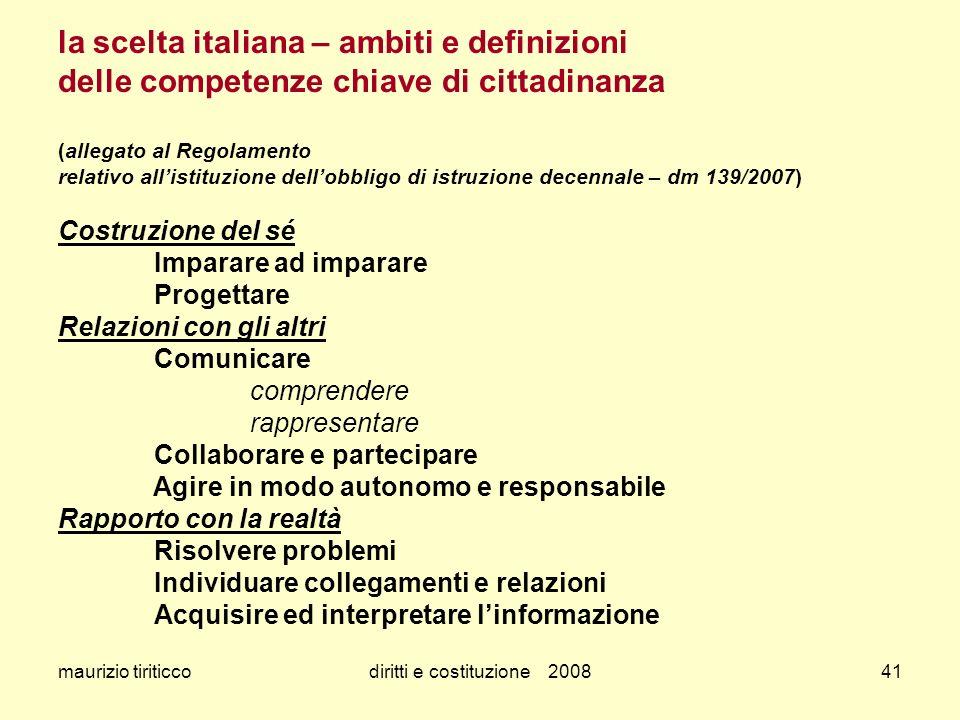 maurizio tiriticcodiritti e costituzione 200841 la scelta italiana – ambiti e definizioni delle competenze chiave di cittadinanza (allegato al Regolam
