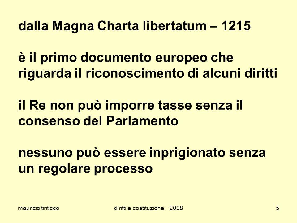 maurizio tiriticcodiritti e costituzione 20085 dalla Magna Charta libertatum – 1215 è il primo documento europeo che riguarda il riconoscimento di alc