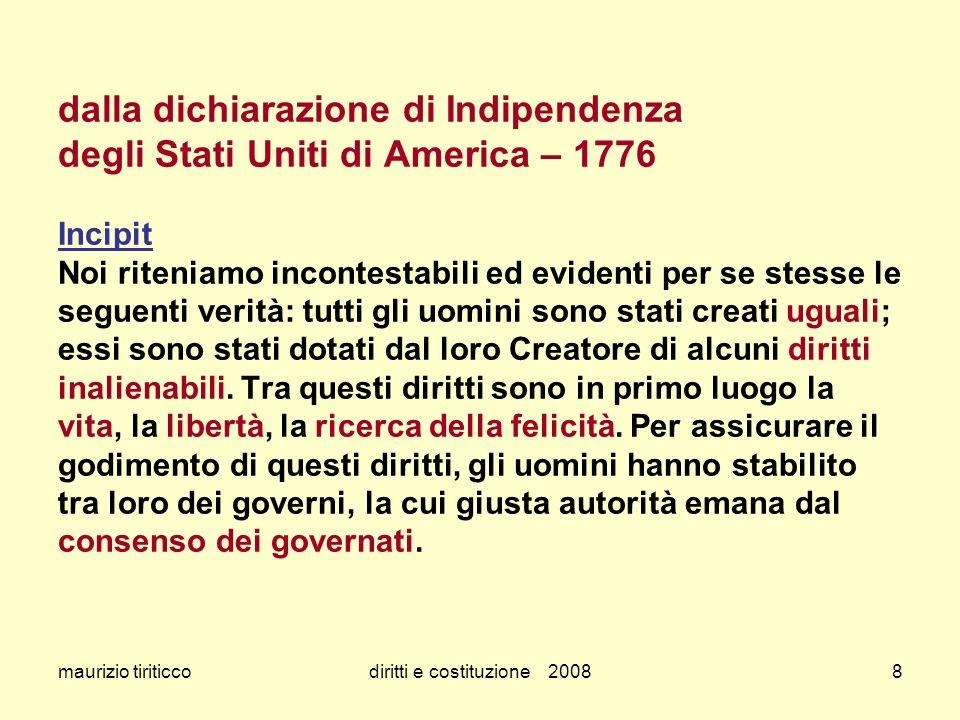 maurizio tiriticcodiritti e costituzione 20088 dalla dichiarazione di Indipendenza degli Stati Uniti di America – 1776 Incipit Noi riteniamo incontest