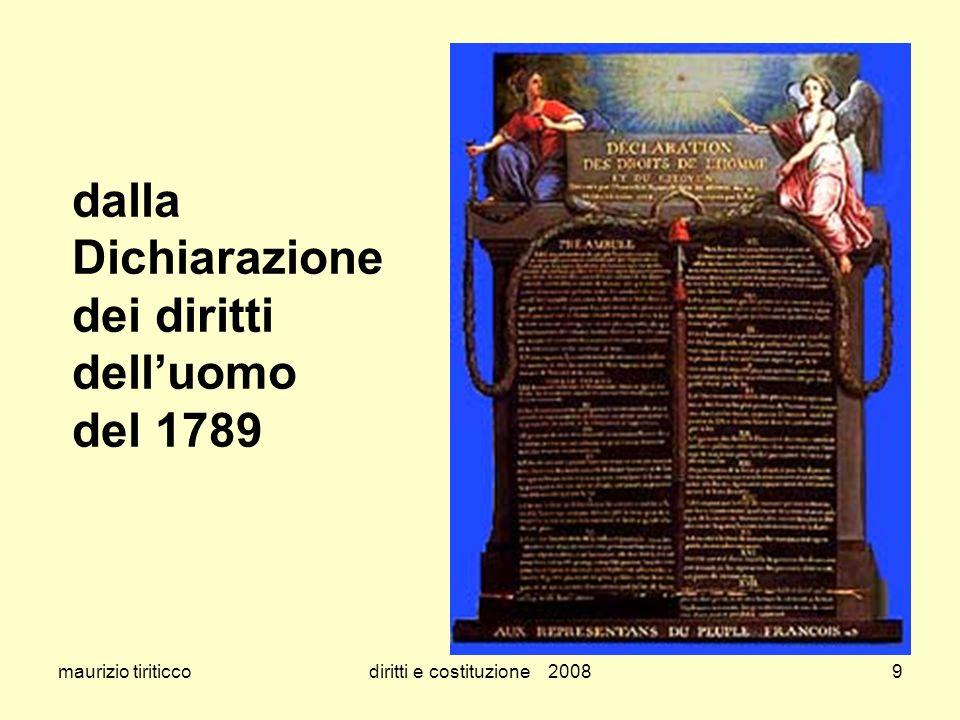 maurizio tiriticcodiritti e costituzione 200810 dalla dichiarazione dei diritti delluomo e del cittadino - 1789 Articolo 1 Gli uomini nascono e vivono liberi ed eguali nei diritti.