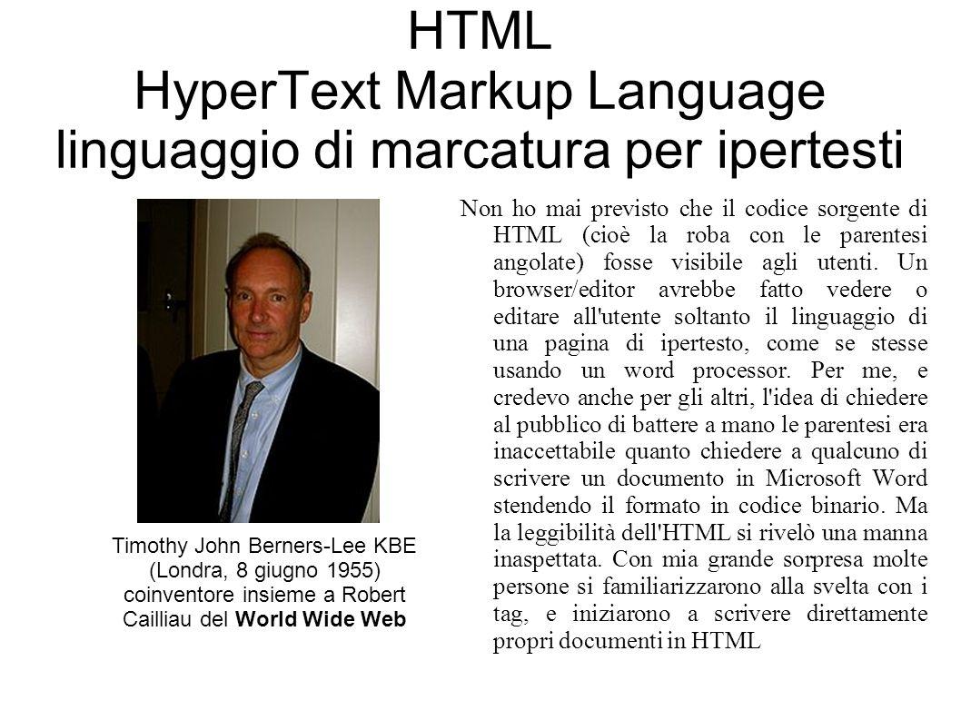 HTML HyperText Markup Language linguaggio di marcatura per ipertesti Non ho mai previsto che il codice sorgente di HTML (cioè la roba con le parentesi