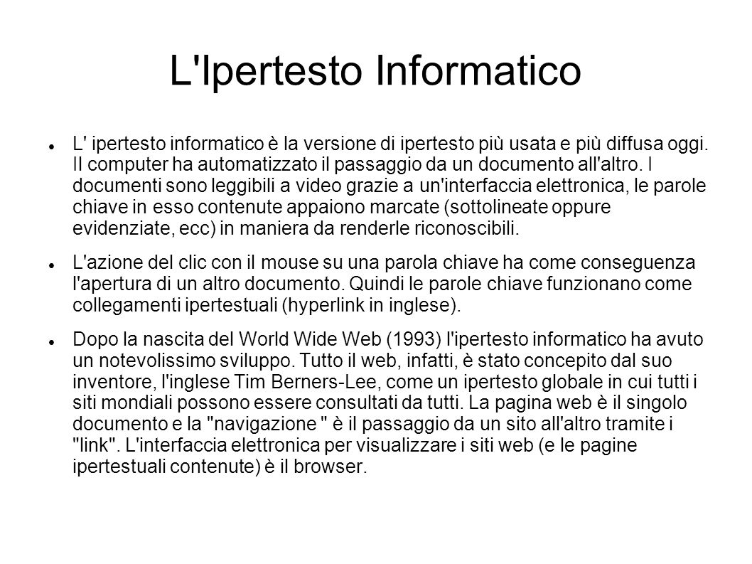 L'Ipertesto Informatico L' ipertesto informatico è la versione di ipertesto più usata e più diffusa oggi. Il computer ha automatizzato il passaggio da