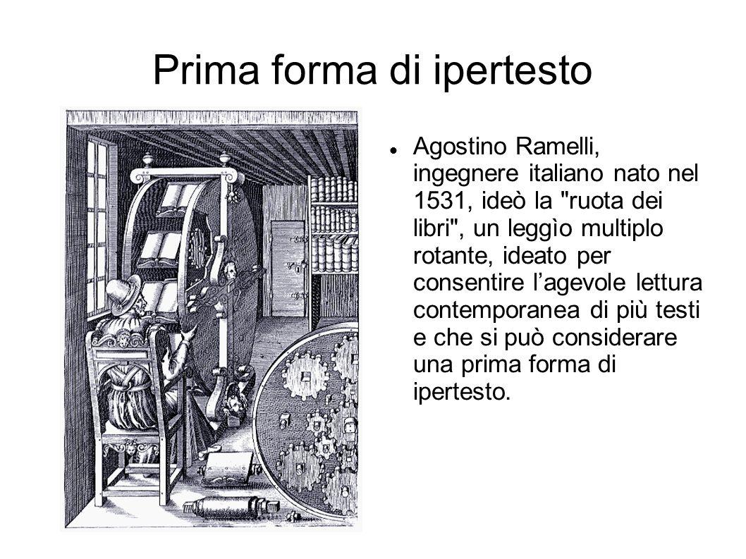 Prima forma di ipertesto Agostino Ramelli, ingegnere italiano nato nel 1531, ideò la