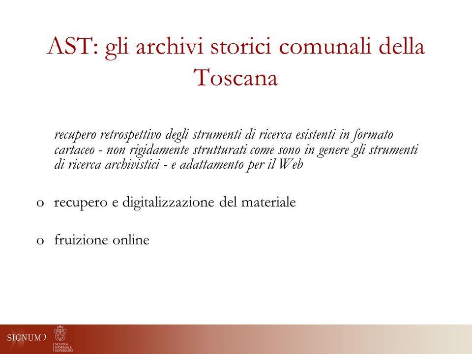 AST: gli archivi storici comunali della Toscana recupero retrospettivo degli strumenti di ricerca esistenti in formato cartaceo - non rigidamente strutturati come sono in genere gli strumenti di ricerca archivistici - e adattamento per il Web orecupero e digitalizzazione del materiale ofruizione online