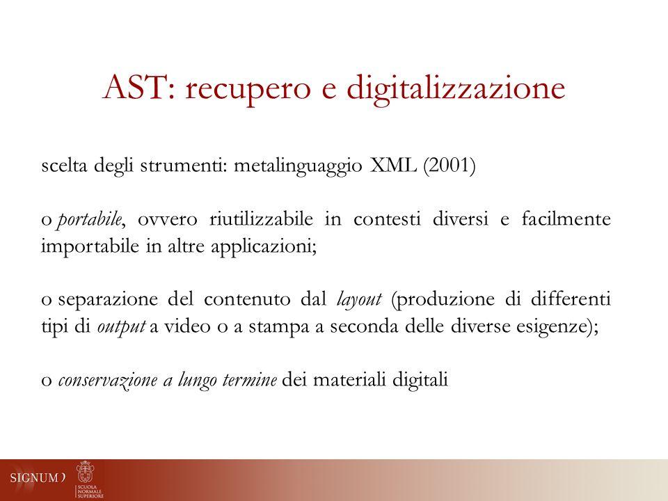 AST: recupero e digitalizzazione scelta degli strumenti: metalinguaggio XML (2001) otesto mantenuto in modo nativo omodello estendibile osemplicità meccanismo di marcatura oinnumerevoli strumenti software per la gestione oformato di interscambio
