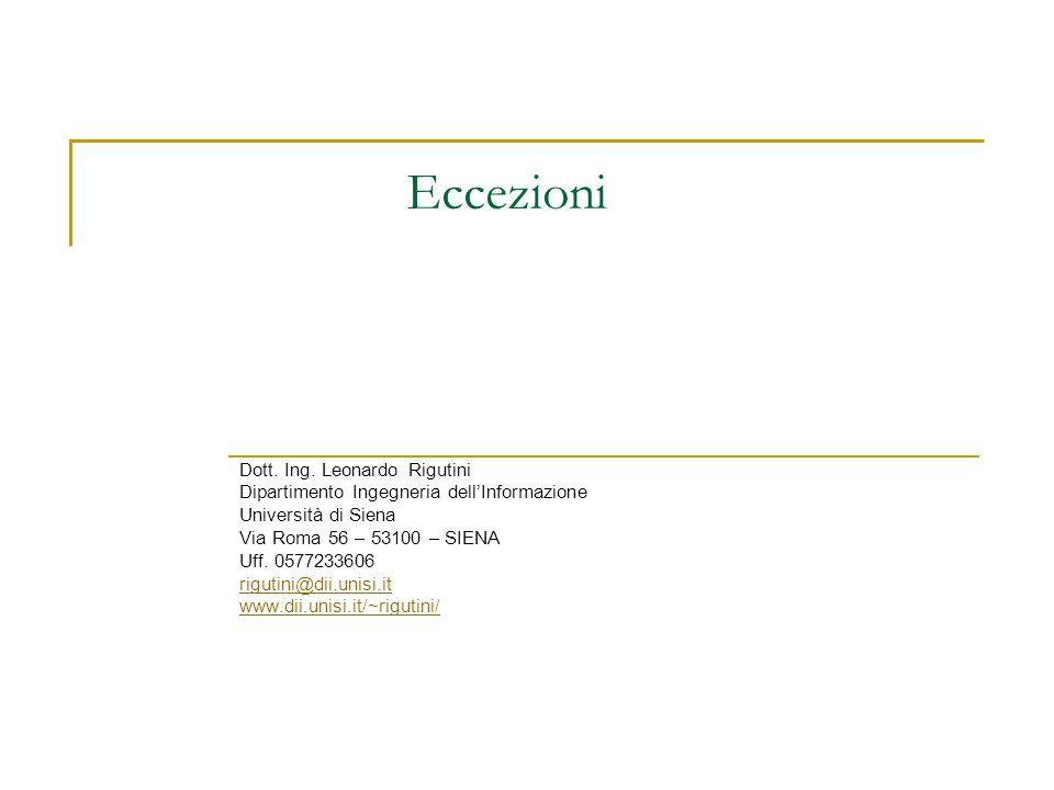 Eccezioni Dott. Ing. Leonardo Rigutini Dipartimento Ingegneria dellInformazione Università di Siena Via Roma 56 – 53100 – SIENA Uff. 0577233606 riguti