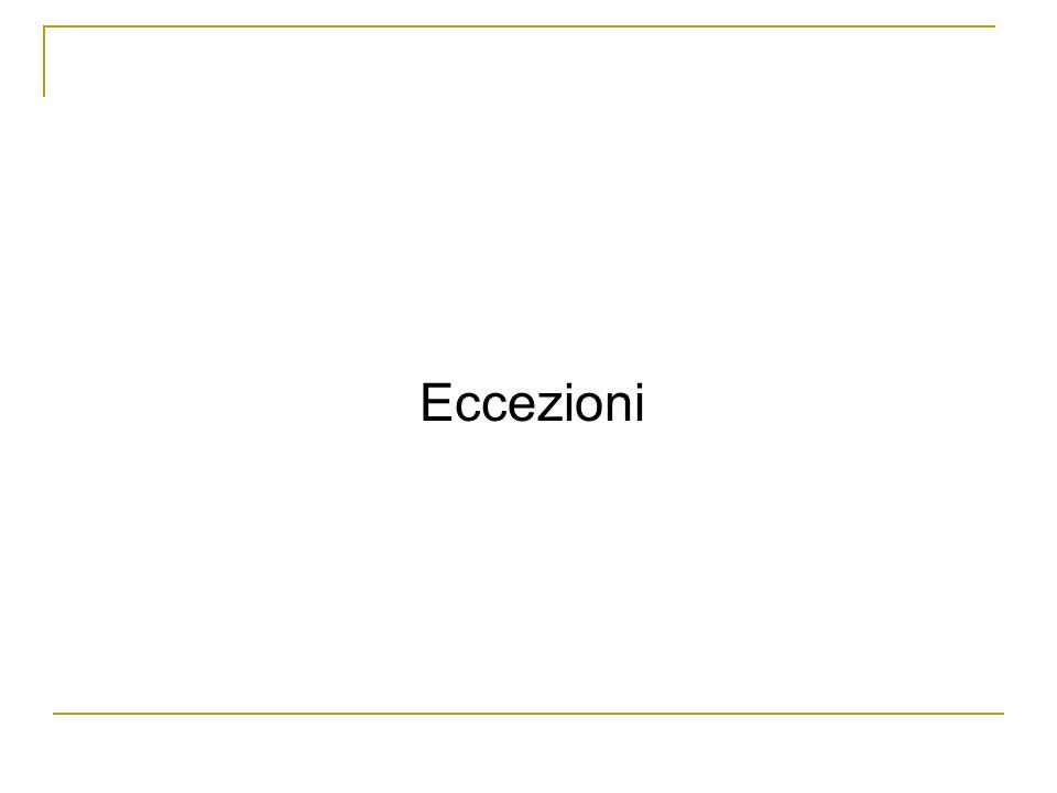 Catturare le eccezioni class Auto { public int drive(double km) throws noGasException { double c= km/consumo; if (carburante <= c ) { carburante = 0; throw new noGasException (No more gas); } carburante=-c; return carburante; } class Autodromo { public void run() { Auto Ferrari=new Auto(); try { Ferrari.drive(200); Ferrari.stop(); } catch (noGasException E) { System.err.println(E finita la benzina!!); } La clausola throws noGasException non è più necessaria, poiché leccezione è gestita localmente nel try - catch Se il metodo drive lancia un eccezione noGasException essa viene catturata dal catch