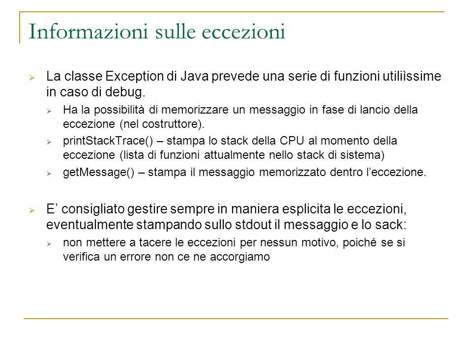 Informazioni sulle eccezioni La classe Exception di Java prevede una serie di funzioni utiliìssime in caso di debug. Ha la possibilità di memorizzare