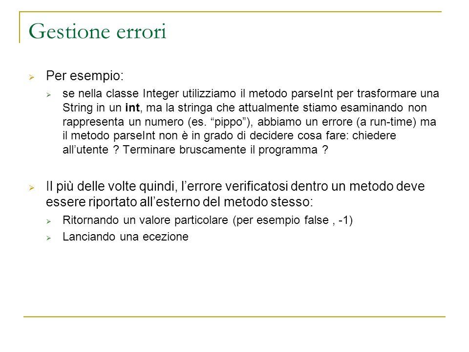 Catturare le eccezioni class Auto { public int drive(double km) throws noGasException { double c= km/consumo; if (carburante <= c ) { carburante = 0; throw new noGasException (Not more gas); } carburante=-c; return carburante; } class Autodromo { public void run() { Auto Ferrari=new Auto(); try { Ferrari.drive(200); Ferrari.stop(); } catch (noGasException E) { } Come sappiamo che è avvenuta una eccezione??