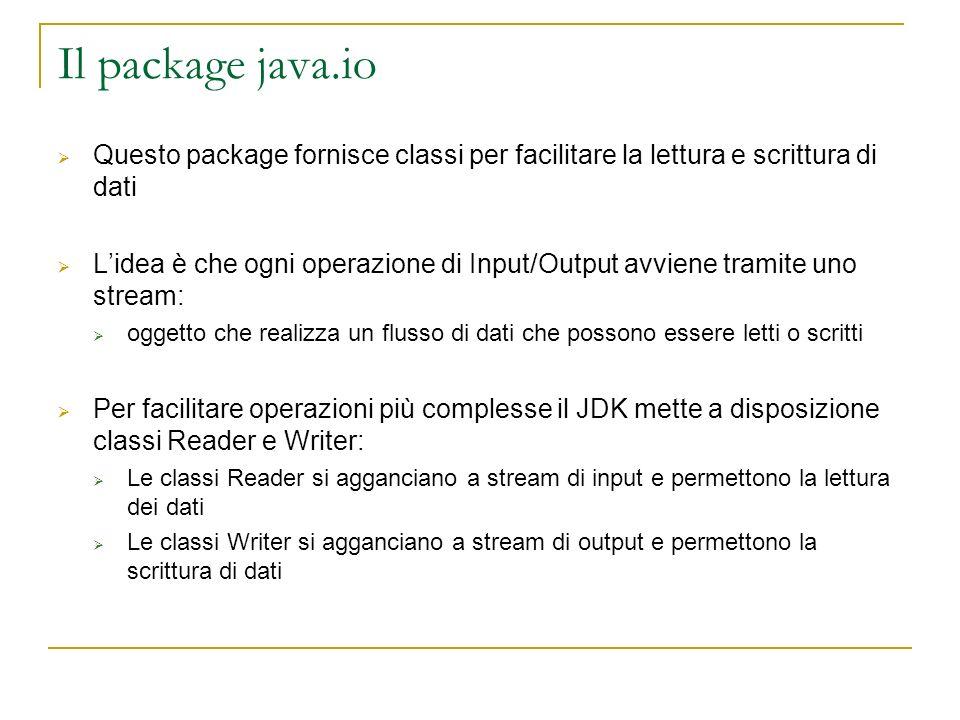 Il package java.io Questo package fornisce classi per facilitare la lettura e scrittura di dati Lidea è che ogni operazione di Input/Output avviene tr