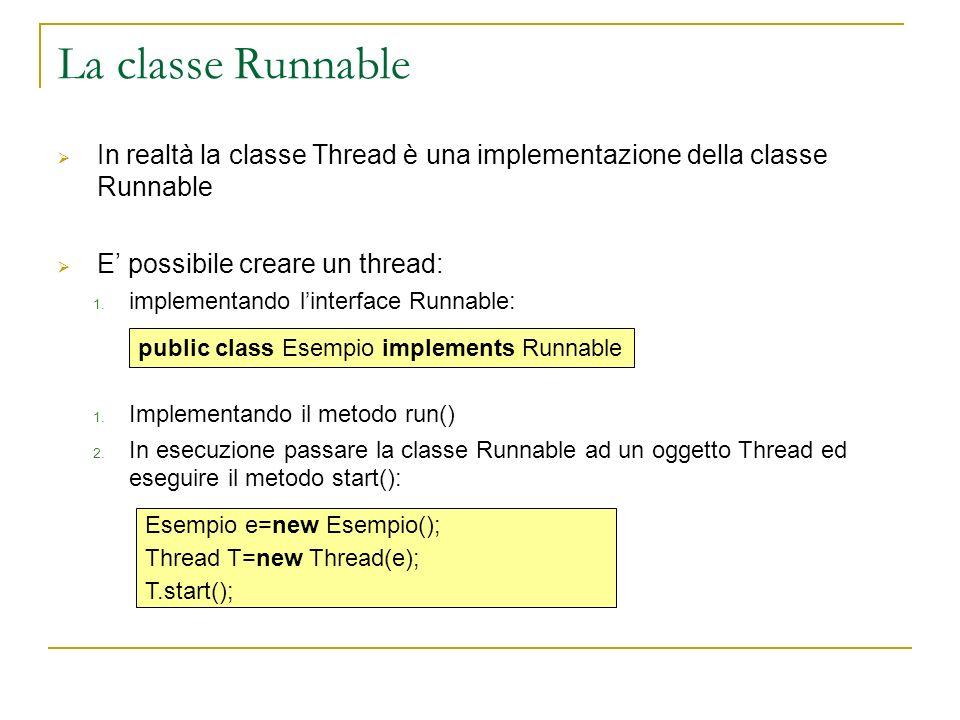 La classe Runnable In realtà la classe Thread è una implementazione della classe Runnable E possibile creare un thread: 1. implementando linterface Ru