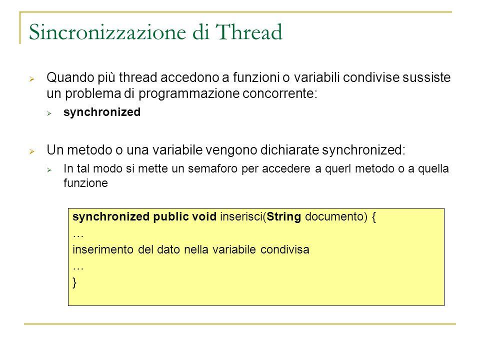 Sincronizzazione di Thread Quando più thread accedono a funzioni o variabili condivise sussiste un problema di programmazione concorrente: synchronize