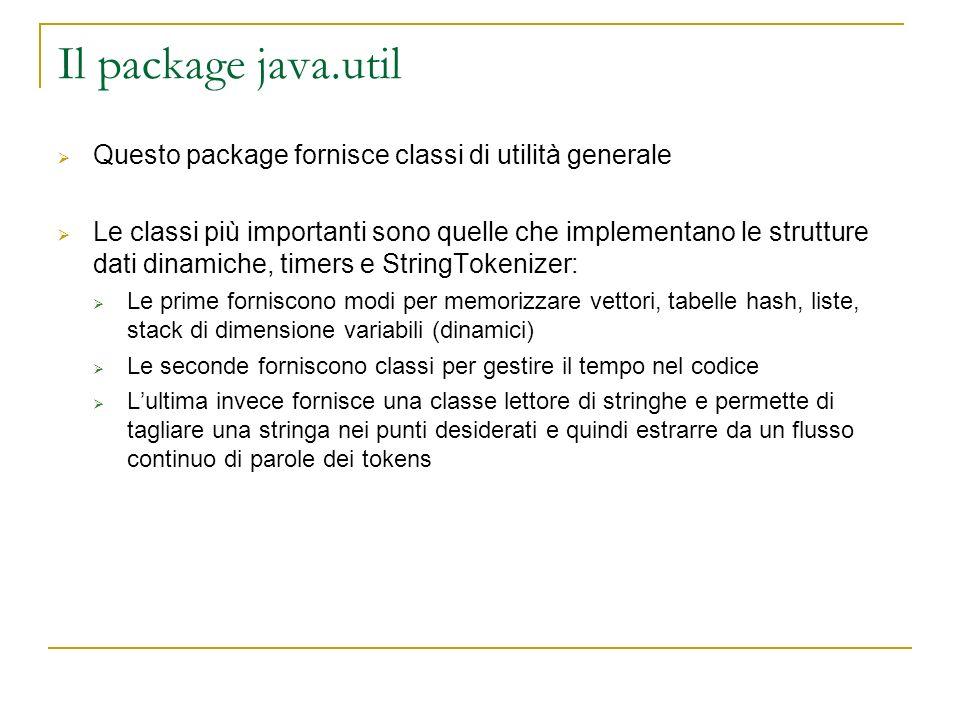 Il package java.util Questo package fornisce classi di utilità generale Le classi più importanti sono quelle che implementano le strutture dati dinami