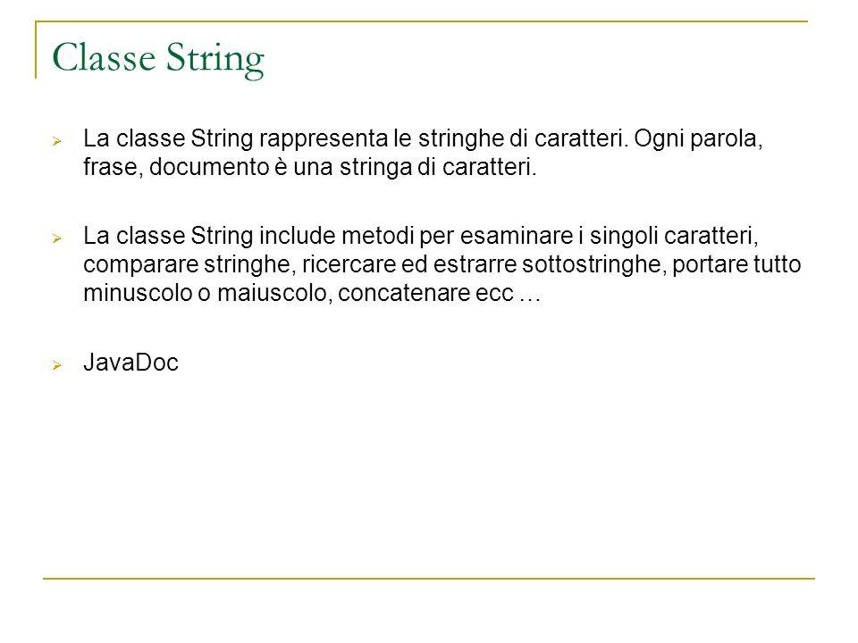 Classe String La classe String rappresenta le stringhe di caratteri. Ogni parola, frase, documento è una stringa di caratteri. La classe String includ