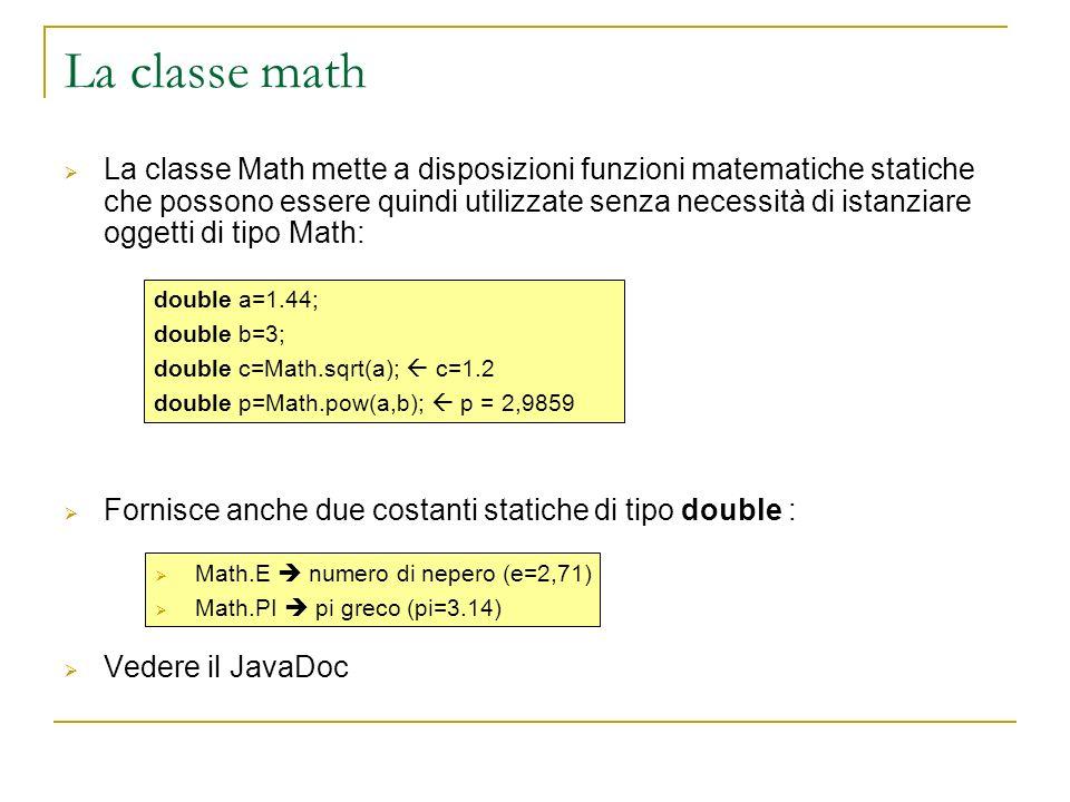 La classe System La classe System contiene alcune variabili e funzioni di sistema: Lo stdout, sterr e stdin sono variabili statiche di questa classe JavaDoc