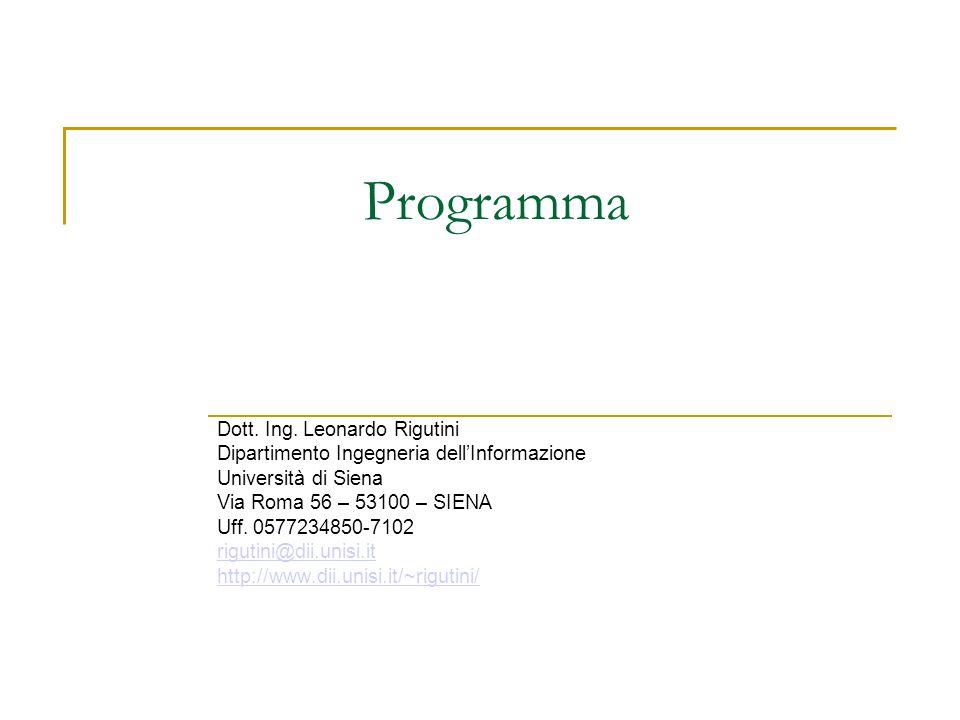 Programma Dott. Ing. Leonardo Rigutini Dipartimento Ingegneria dellInformazione Università di Siena Via Roma 56 – 53100 – SIENA Uff. 0577234850-7102 r