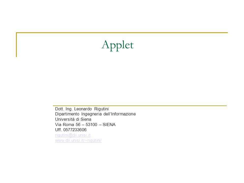 Applet Una applet è un tipo speciale di programma Java che un browser abilitato può scaricare da internet ed eseguire.
