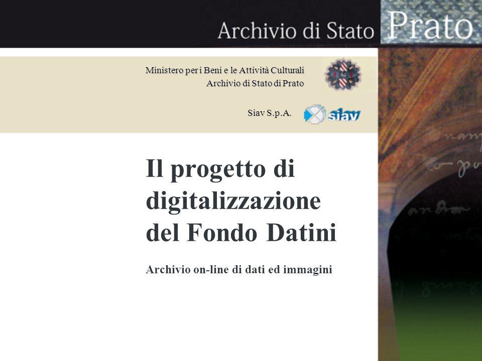 Siav S.p.A. Ministero per i Beni e le Attività Culturali Archivio di Stato di Prato Il progetto di digitalizzazione del Fondo Datini Archivio on-line