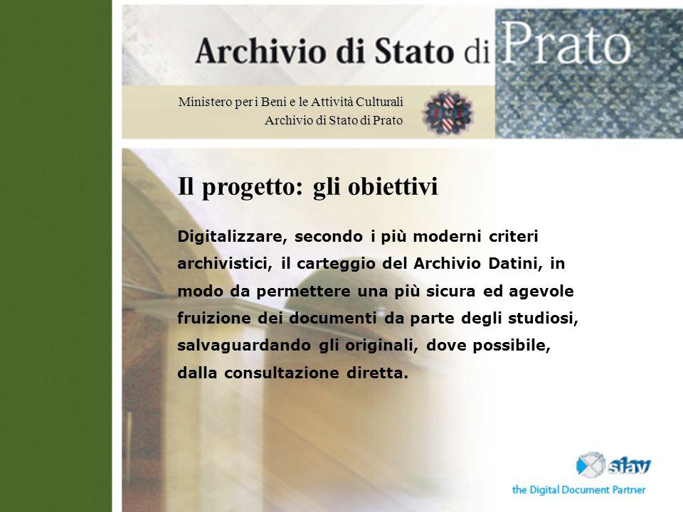 Ministero per i Beni e le Attività Culturali Archivio di Stato di Prato Il progetto: gli obiettivi Digitalizzare, secondo i più moderni criteri archiv