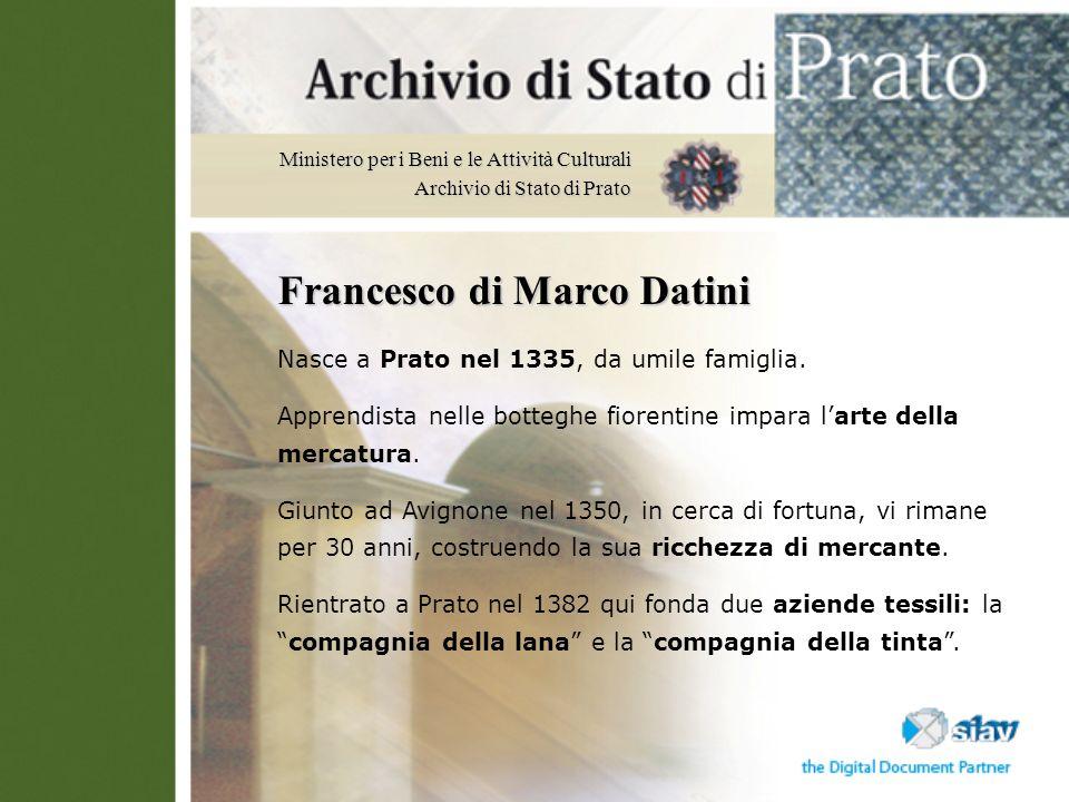 Ministero per i Beni e le Attività Culturali Archivio di Stato di Prato Francesco di Marco Datini Nasce a Prato nel 1335, da umile famiglia. Apprendis