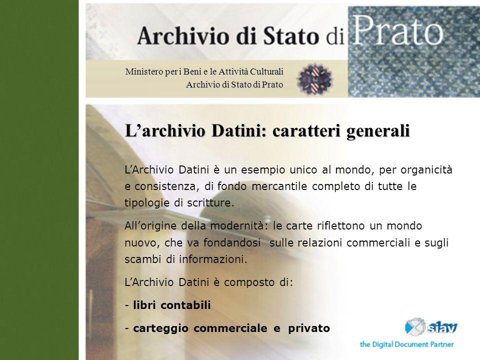 Ministero per i Beni e le Attività Culturali Archivio di Stato di Prato Larchivio Datini: caratteri generali LArchivio Datini è un esempio unico al mo