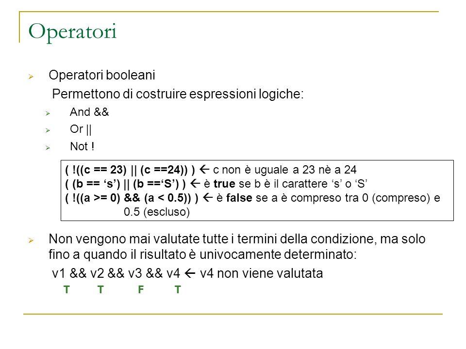 Operatori Operatori booleani Permettono di costruire espressioni logiche: And && Or || Not ! Non vengono mai valutate tutte i termini della condizione