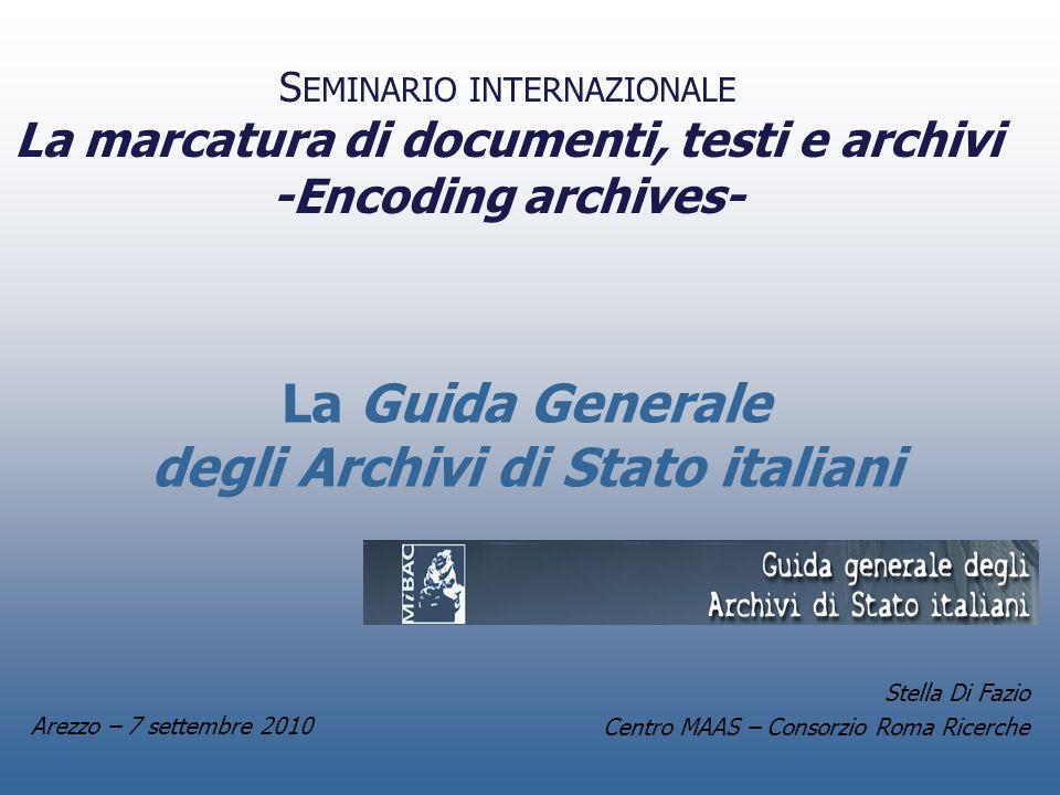 La Guida Generale degli Archivi di Stato italiani Stella Di Fazio Centro MAAS – Consorzio Roma Ricerche S EMINARIO INTERNAZIONALE La marcatura di docu