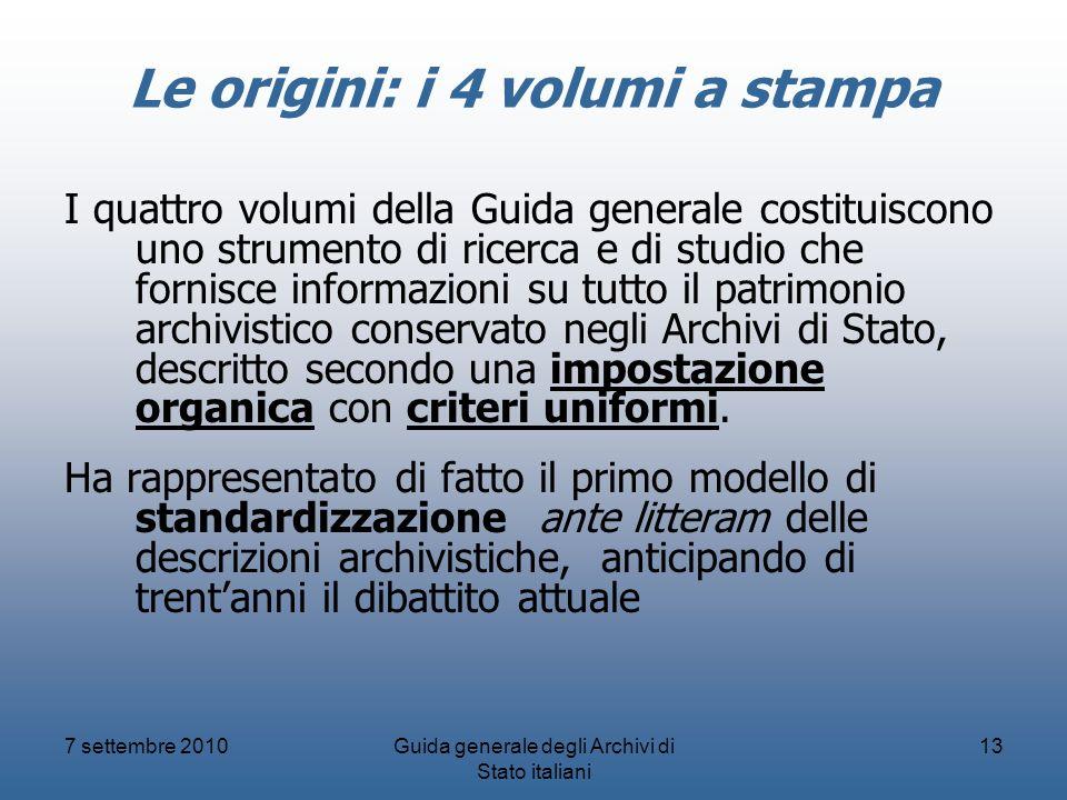 7 settembre 2010Guida generale degli Archivi di Stato italiani 13 Le origini: i 4 volumi a stampa I quattro volumi della Guida generale costituiscono