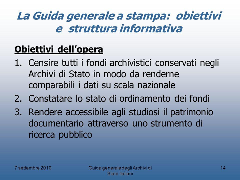 La Guida generale a stampa: obiettivi e struttura informativa Obiettivi dellopera 1.Censire tutti i fondi archivistici conservati negli Archivi di Sta